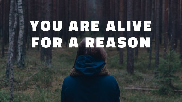 You Are Alive For A Reason
